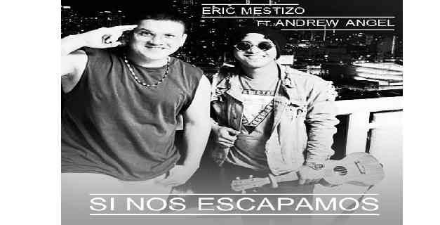 """ERIC MESTIZO CANTA CON ANDREW ANGEL """"SI NOS ESCAPAMOS"""""""